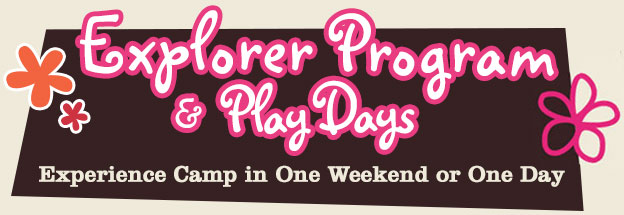 Explorer Program & Play Days: Experience Camp in One Weekend or One Day